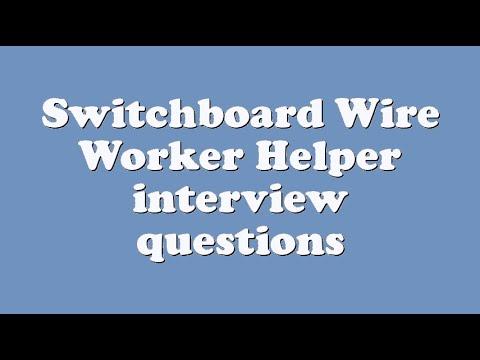 Switchboard Wire Worker Helper interview questions