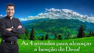 As 4 atitudes para alcançar a benção de Deus! - Padre Chrystian Shankar