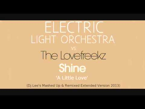 ELO Vs The Lovefreekz - Shine 'A Little Love' (Dj Lee's Mashed Up & Remixed Extended Version 2013)