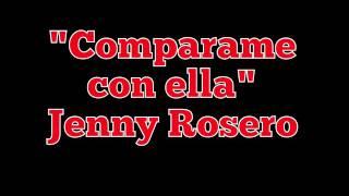 Comparame con ella - Jenny Rosero