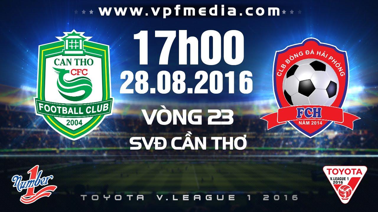 Vòng 23 V.League 2016: XSKT Cần Thơ 3 - 2 Hải Phòng