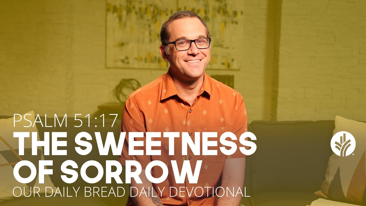 The Sweetness of Sorrow   Psalm 51:17   Our Daily Bread Video Devotional