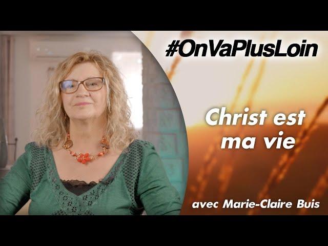 #OnVaPlusLoin avec Marie-Claire Buis // Christ est ma vie