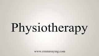 How To Say Physiotherapy
