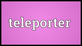 Teleporter Meaning