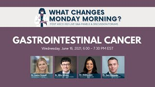 What Changes Monday Morning? | Post ASCO21 Gastrointestinal Cancer Panel