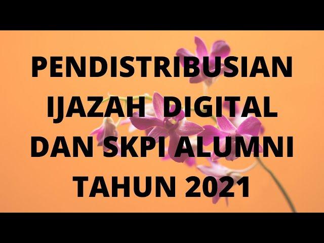 PENDISTRIBUSIAN IJAZAH  DIGITAL DAN SKPI ALUMNI TAHUN 2021
