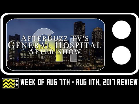 General Hospital for August 7th - August 11th, 2017 Review & AfterShow | AfterBuzz TV