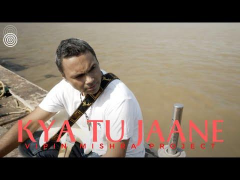Kya Tu Jaane | Vipin Mishra Project | Indie Music Video