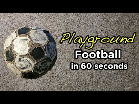 Playground Football In 60 Seconds