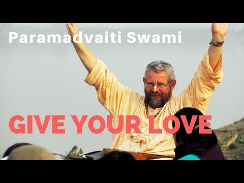 Give your love, give your love, give your love - Paramadvaiti Swami