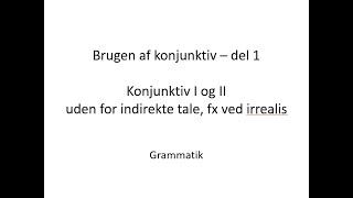 Konjunktiv på tysk - del 1. Brugen af konjunktiv I og II uden for indirekte tale, fx ved irrealis