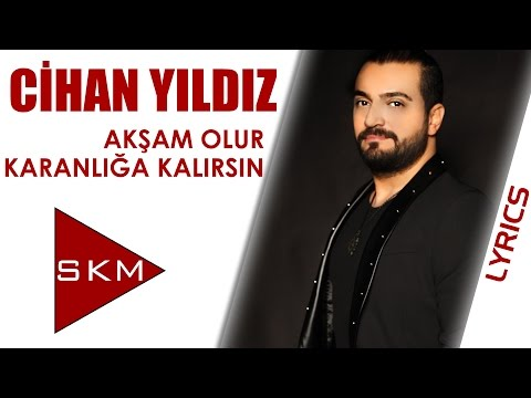 Cihan Yıldız - Akşam Olur Karanlığa Kalırsın (Official Lyrics Video)