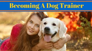 Becoming A Dog Trainer - Dog Training Career