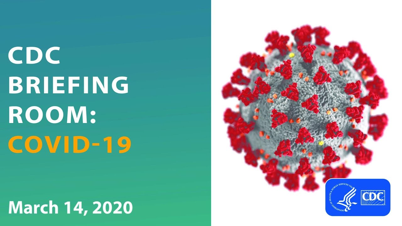 CDC Briefing Room: COVID-19 Update: March 14, 2020