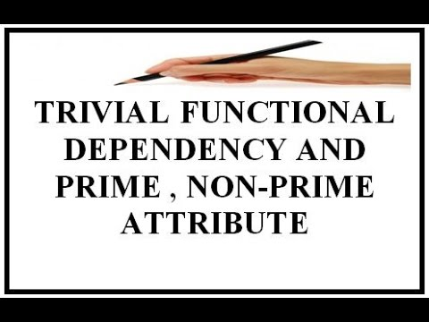 TRIVIAL FUNCTIONAL DEPENDENCY AND PRIME , NON-PRIME ATTRIBUTE