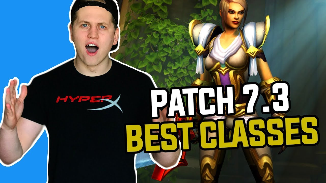 Patch 7 3 Best And Worst Classes So Far World Of Warcraft Legion Hogman Youtube
