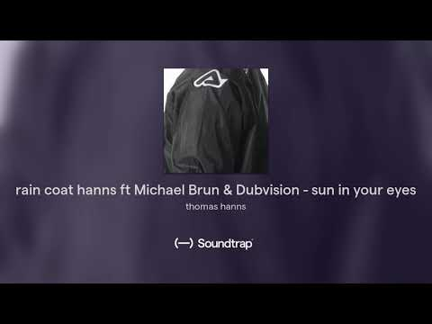 rain coat hanns ft Michael Brun & Dubvision - sun in your ey