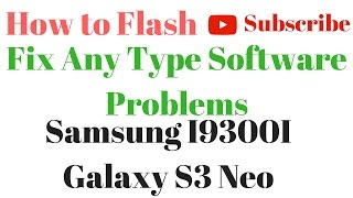 How to Flash OR Fix Software Problems in Samsung I9300I Galaxy S3 Neo