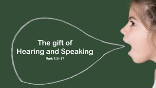 The gift of hearing and speaking. Mark 7:31-37
