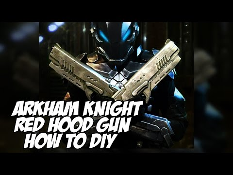 Red Hood Arkham Knight How to DiY Gun prop for cosplay costume