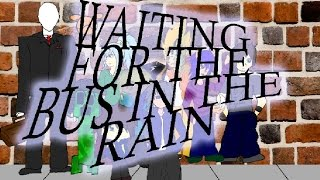 The Bus Is Late (Waiting For The Bus In The Rain) -The Animation-