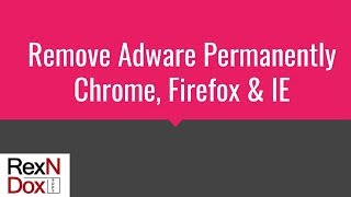Remove adware permanently Chrome Firefox Internet Explorer
