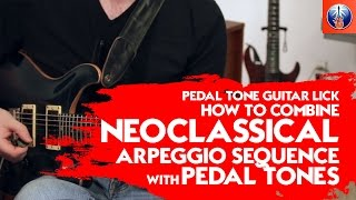 Pedal Tone Guitar Lick - How to Combine Neoclassical Arpeggio Sequence with Pedal Tones