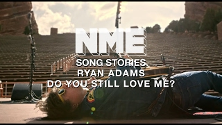 Ryan Adams, 'Do You Still Love Me?' - NME Song Stories