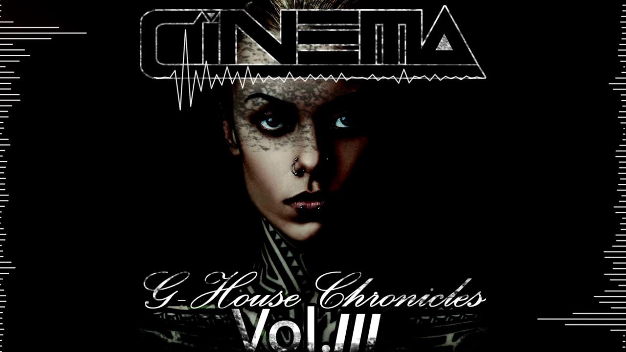 Cinema g house chronicles vol 3 2017 new g house music for Latest house music