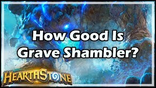 [Hearthstone] How Good Is Grave Shambler?