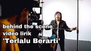 BEHIND THE SCENE 'TERLALU BERARTI'