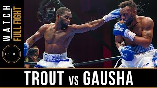 Trout vs Gausha FULL FIGHT: May 25, 2019 - PBC on FS1