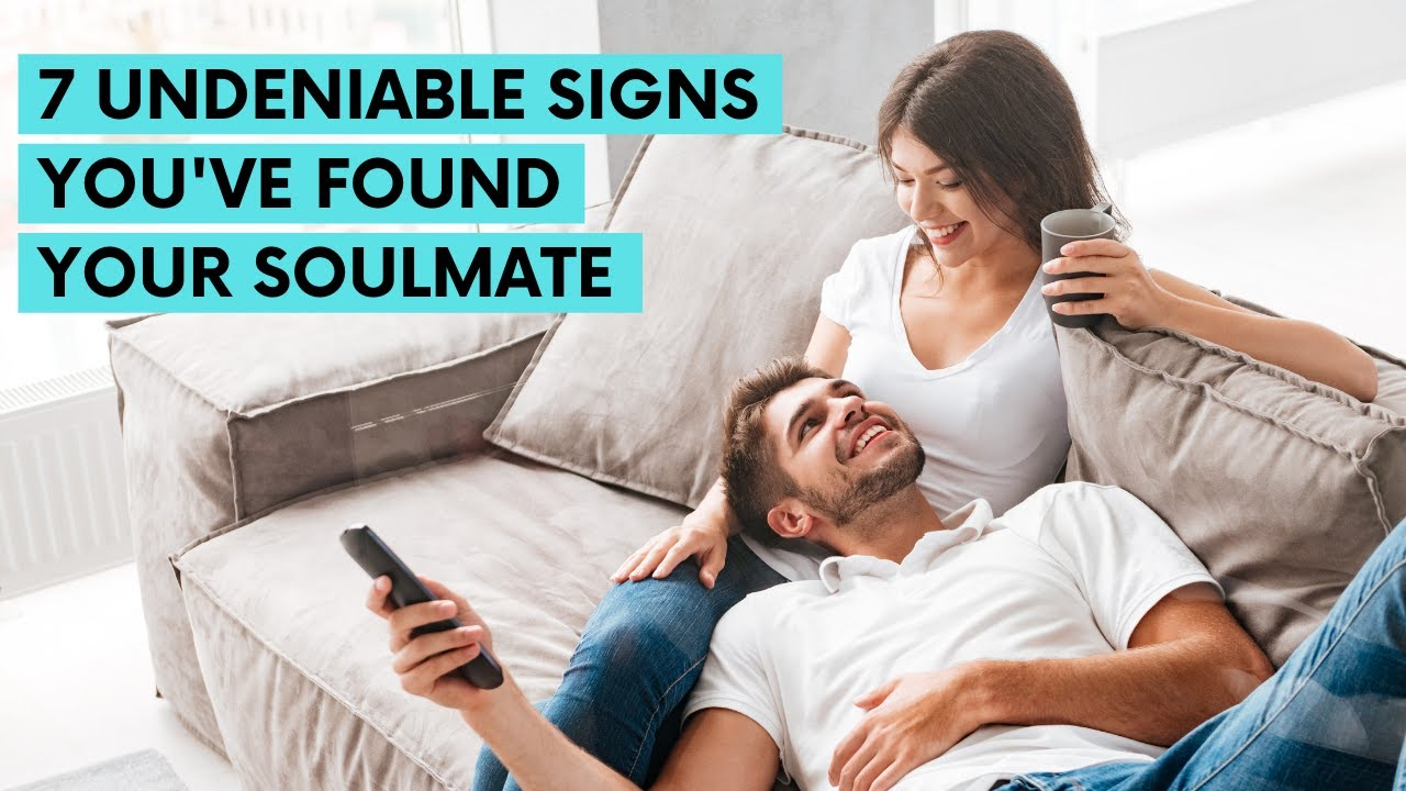 Soulmate found signs you have that your 30 Signs