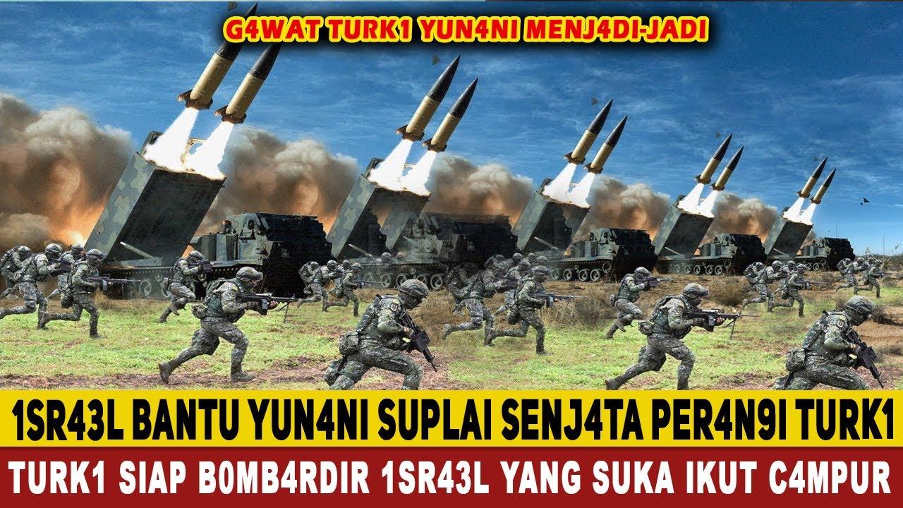 BERITA TERKINI ~ 1SR43L B4NTU YUN4NI, TURK1 SIAP H4B1SI ...