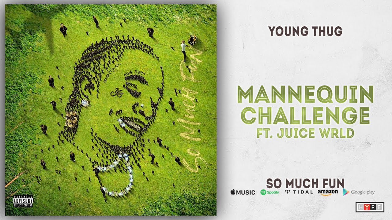 Young Thug - Mannequin Challenge Ft. Juice WRLD (So Much Fun)
