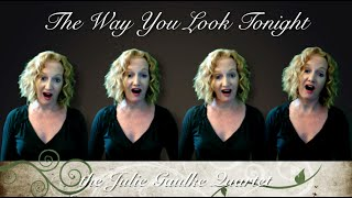 The Way You Look Tonight - multitrack a cappella by Julie Gaulke
