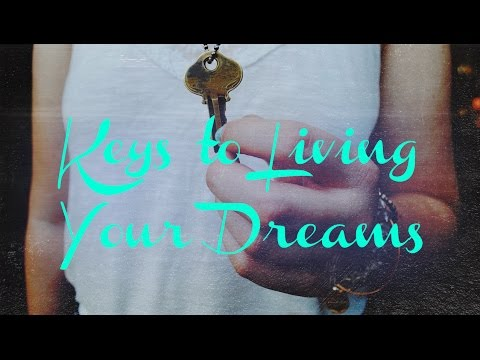 Keys to Living Your Dreams, Part 1
