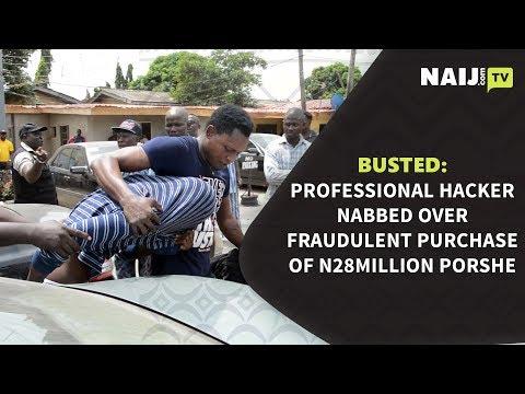 BUSTED: Professional hacker nabbed over fraudulent purchase of N28million porshe | Naij.com TV