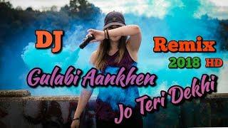 Gulabi Aankhen Jo Teri Dekhi Dj Remix party Spacial 2018 Bollywood Dj Remix Famous Festival DJ Remix