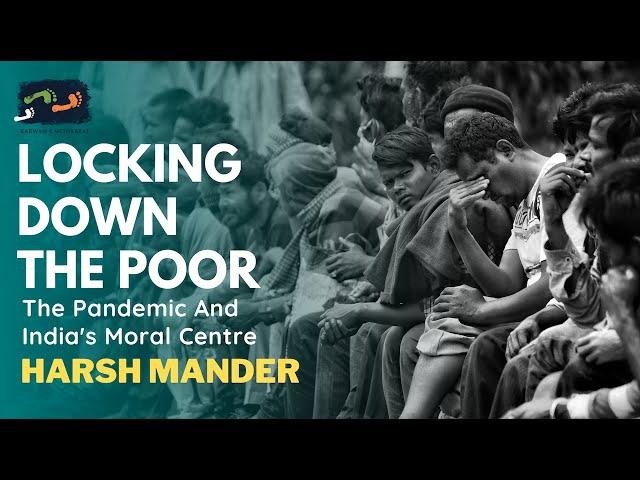 Locking Down The Poor - Harsh Mander | Karwan e Mohabbat