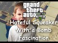 watch he video of GTA 5 - Hateful Squeaker with Bomb Fascination