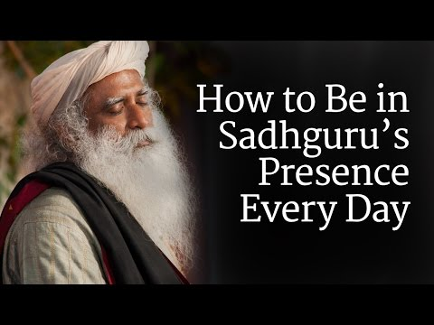 How to Be in Sadhguru's Presence Every Day