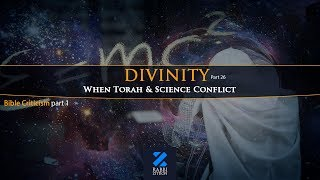Divinity Part 26: Bible Criticism Part 1- When Torah And Science Conflict