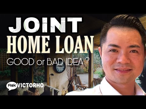 JOINT HOME LOAN, GOOD OR BAD IDEA?