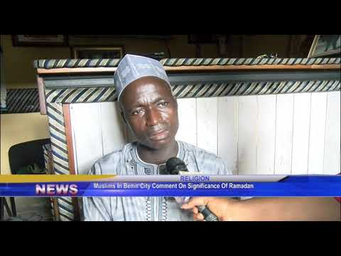 Muslims in Benin CIty comment on significance of Ramadan