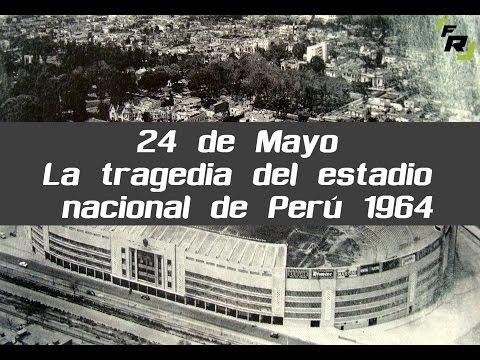 24 de Mayo La tragedia del estadio nacional de Perú 1964 | FutbolRoy