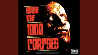 """House Of 1000 Corpses (From """"House Of 1000 Corpses"""" Soundtrack)"""