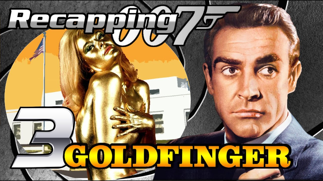 Recapping 007 3 Goldfinger 1964 Review Youtube