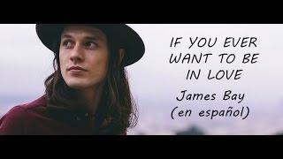 If You Ever Want to Be In Love (español) - James Bay